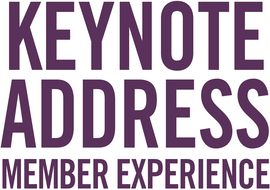 Annual Membership Meeting and Keynote Address - MEMBER EXPERIENCE